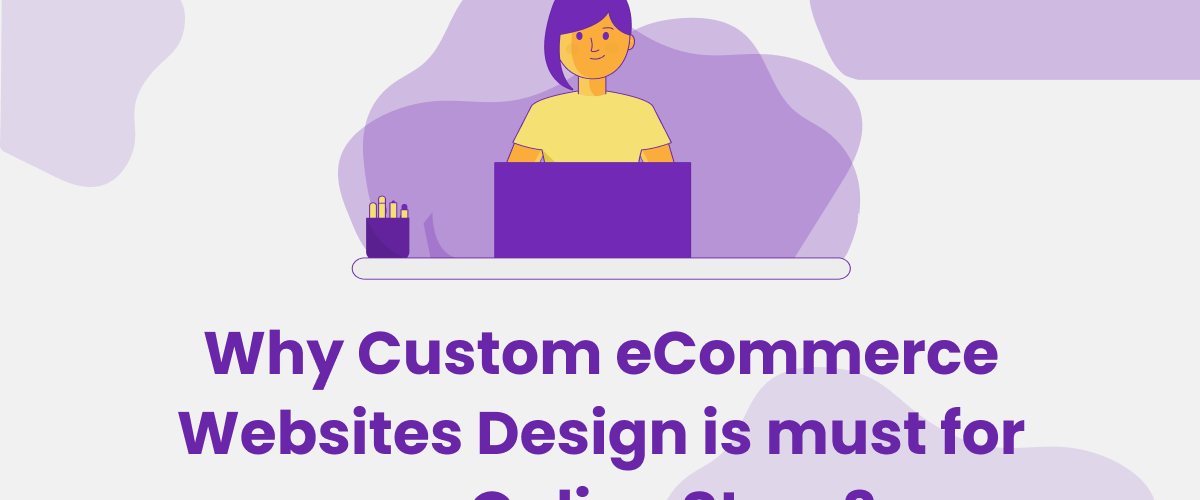why Custom e-commerce website design is important